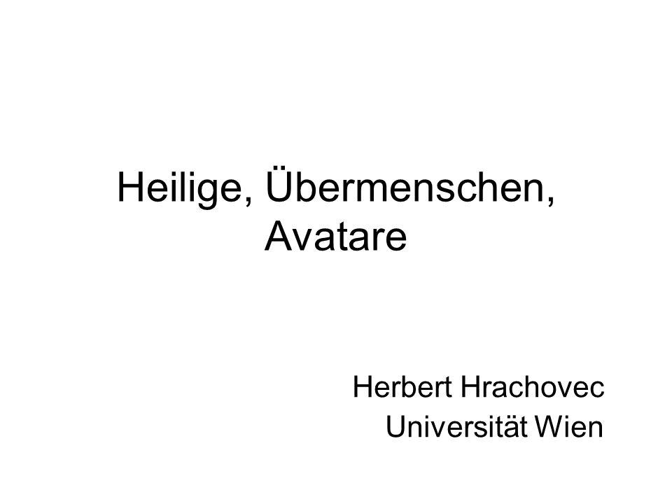 Heilige, Übermenschen, Avatare Herbert Hrachovec Universität Wien