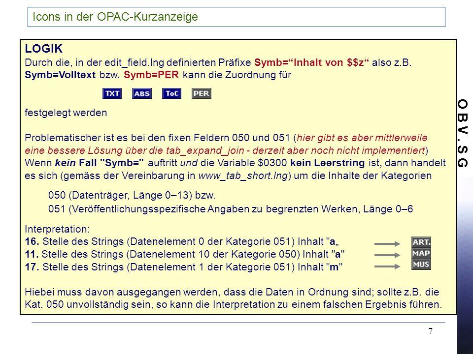 O B V. S G 7 Icons in der OPAC-Kurzanzeige LOGIK Durch die, in der edit_field.lng definierten Präfixe Symb=Inhalt von $$z also z.B. Symb=Volltext bzw.