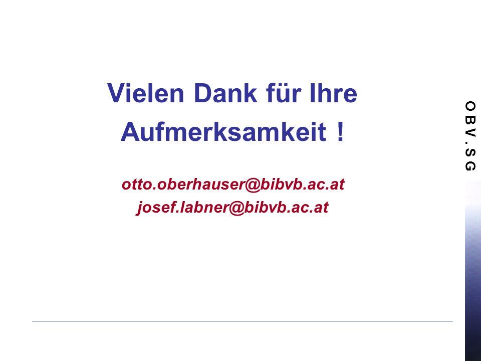 O B V. S G Vielen Dank für Ihre Aufmerksamkeit ! otto.oberhauser@bibvb.ac.at josef.labner@bibvb.ac.at