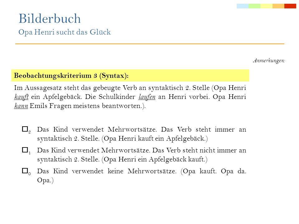 Anmerkungen: Beobachtungskriterium 4 (Lexikon/Semantik): Das Verb nimmt eine Schlüsselfunktion im Satz ein und hat eine bedeutende Rolle bei der Verständigung.