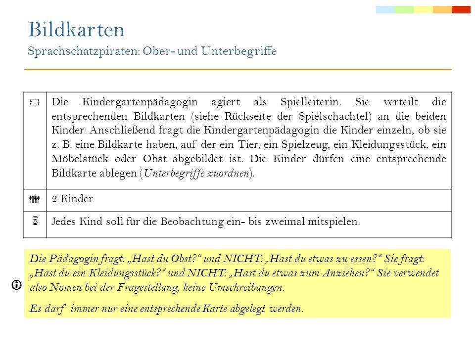 Anmerkungen: Beobachtungskriterium 6 (Lexikon/Semantik): Kinder können Unterbegriffe den entsprechenden Oberbegriffen zuordnen ( Kleidungsstück - Hose).
