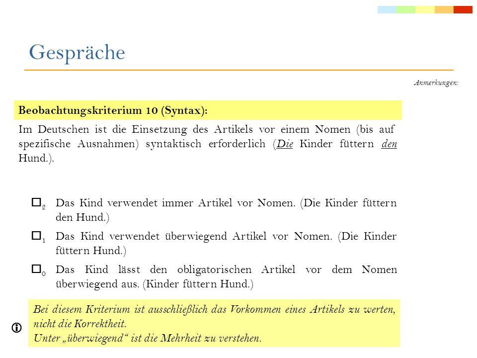 Anmerkungen: Beobachtungskriterium 11 (Morphologie): Der Artikel bekommt vom Nomen eine Geschlechtsform (männlich, weiblich, sächlich) zugewiesen.