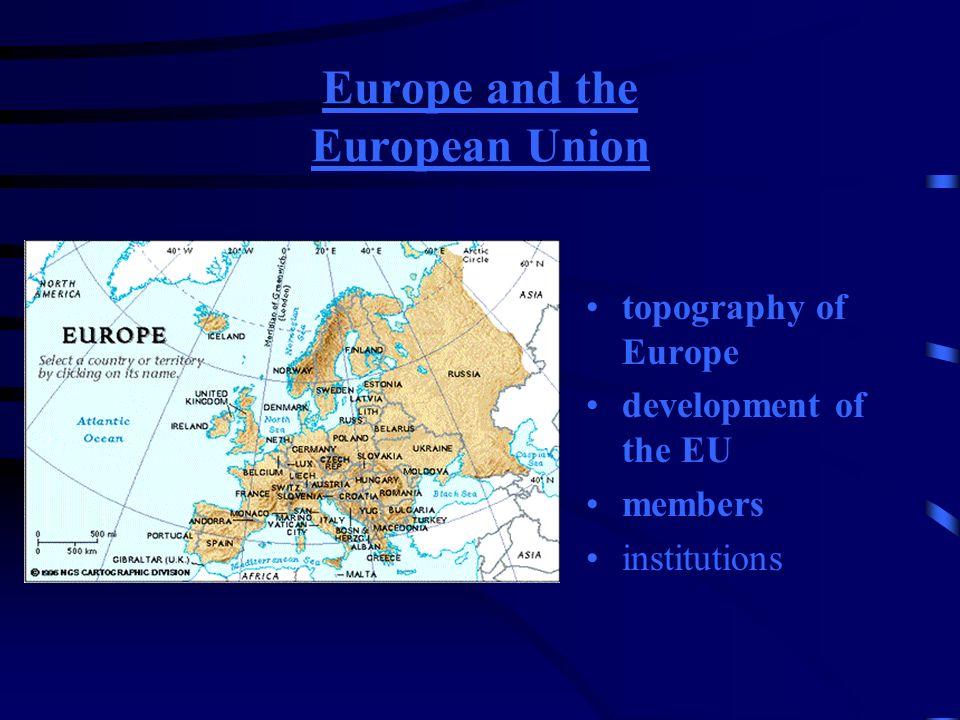 Europa und die Europäische Union Topographie Entwicklung der EU Mitgliedstaaten Institutionen