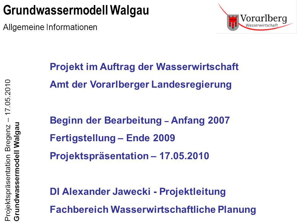Projekt im Auftrag der Wasserwirtschaft Amt der Vorarlberger Landesregierung Beginn der Bearbeitung – Anfang 2007 Fertigstellung – Ende 2009 Projektsp