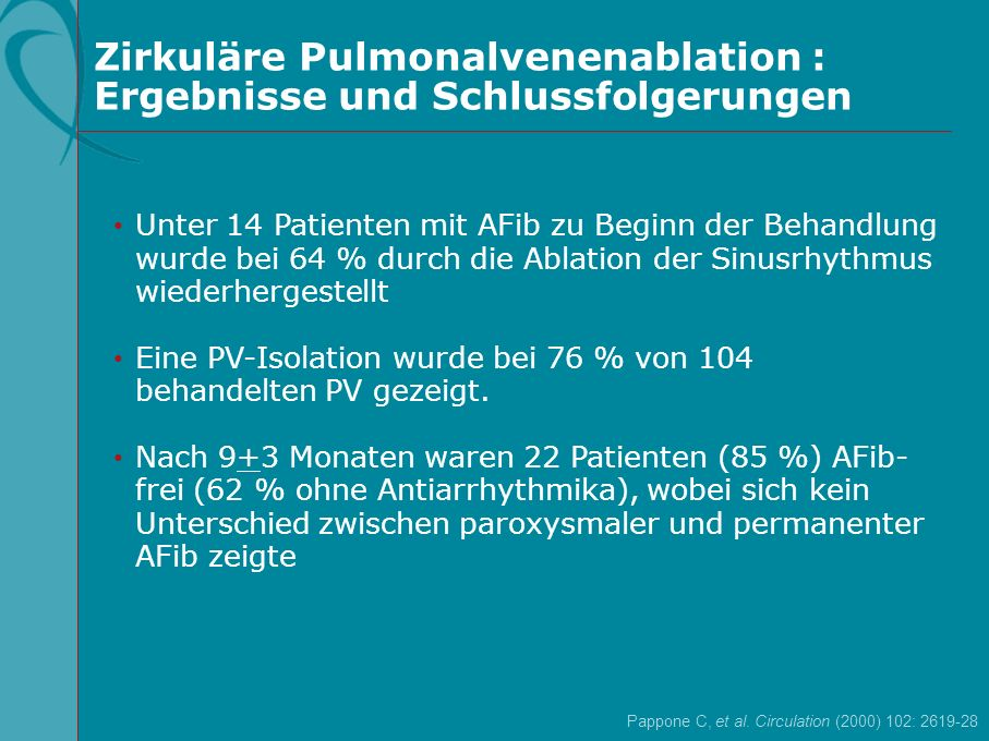 Zirkuläre Pulmonalvenenablation : Ergebnisse und Schlussfolgerungen Pappone C, et al. Circulation (2000) 102: 2619-28 Unter 14 Patienten mit AFib zu B