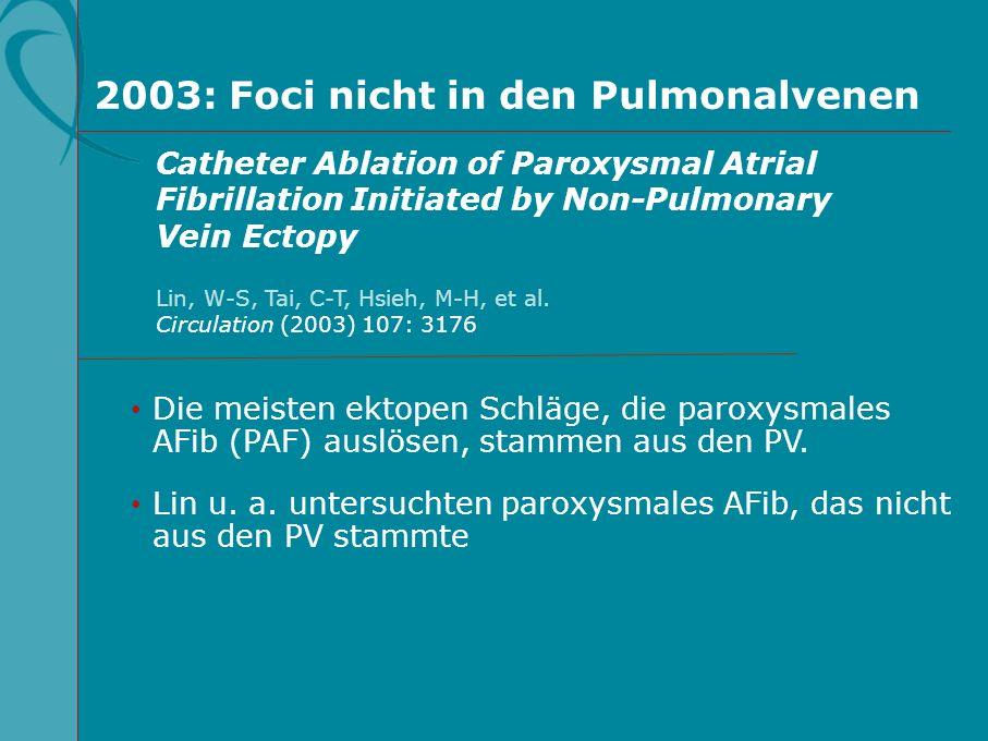 2003: Foci nicht in den Pulmonalvenen Die meisten ektopen Schläge, die paroxysmales AFib (PAF) auslösen, stammen aus den PV. Lin u. a. untersuchten pa