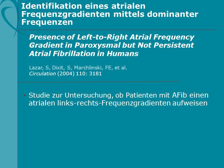 Identifikation eines atrialen Frequenzgradienten mittels dominanter Frequenzen Studie zur Untersuchung, ob Patienten mit AFib einen atrialen links-rec
