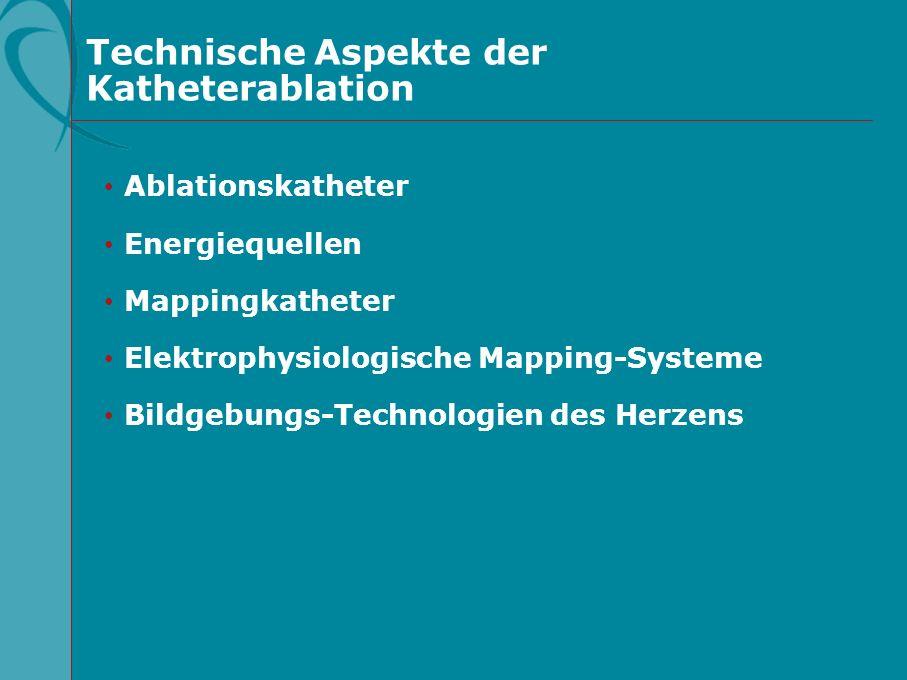 Technische Aspekte der Katheterablation Ablationskatheter Energiequellen Mappingkatheter Elektrophysiologische Mapping-Systeme Bildgebungs-Technologie