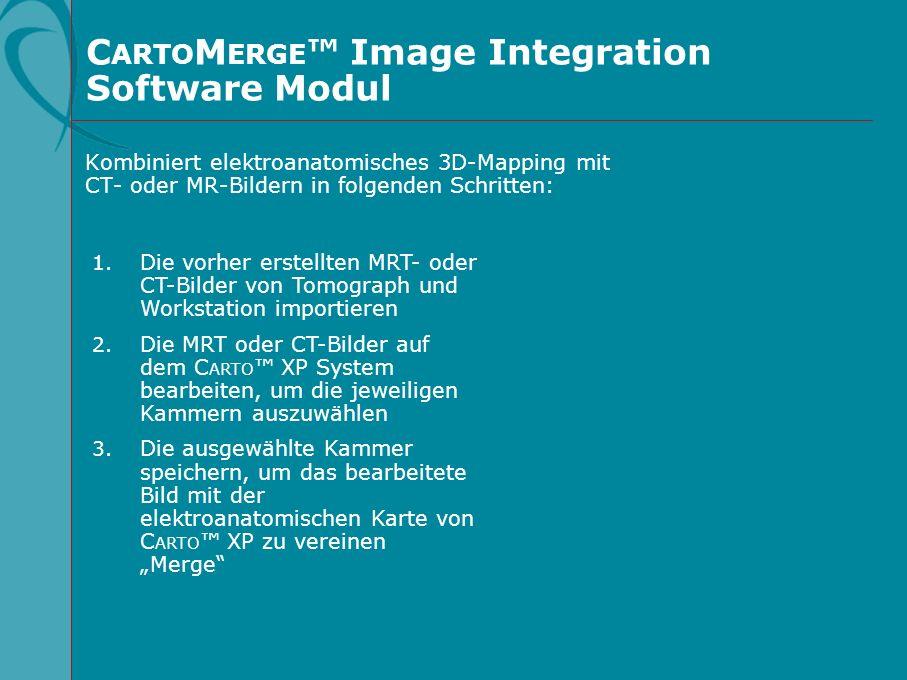 C ARTO M ERGE Image Integration Software Modul Kombiniert elektroanatomisches 3D-Mapping mit CT- oder MR-Bildern in folgenden Schritten: 1. Die vorher