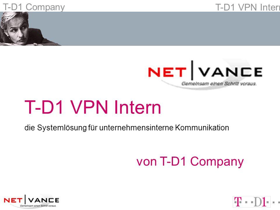 T-D1 Company T-D1 VPN Intern nKostenkontrolle und Planungssicherheit durch den All You Can Phone Tarif für interne Kommunikation nOptimierung der Betriebsabläufe nIntegration aller Unternehmensstandorte deutschlandweit, d.h.