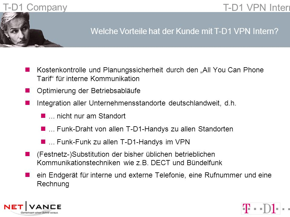 T-D1 Company T-D1 VPN Intern nKostenkontrolle und Planungssicherheit durch den All You Can Phone Tarif für interne Kommunikation nOptimierung der Betr