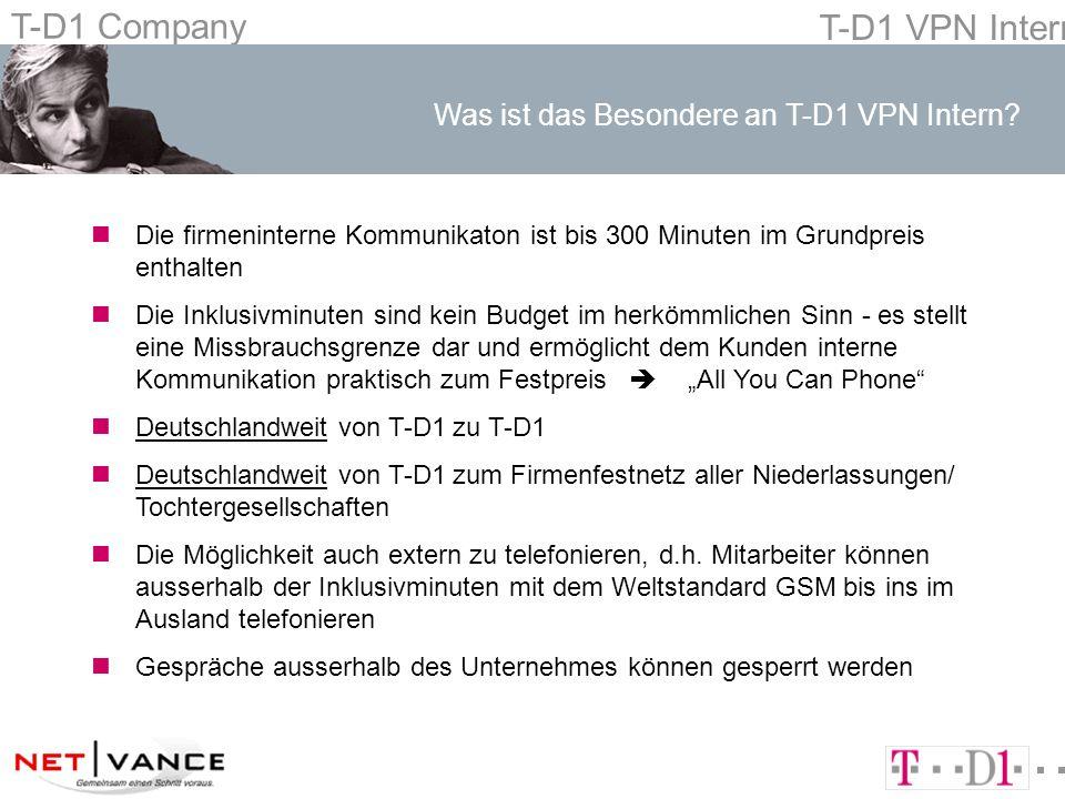 T-D1 Company T-D1 VPN Intern nDie firmeninterne Kommunikaton ist bis 300 Minuten im Grundpreis enthalten nDie Inklusivminuten sind kein Budget im herkömmlichen Sinn - es stellt eine Missbrauchsgrenze dar und ermöglicht dem Kunden interne Kommunikation praktisch zum Festpreis All You Can Phone nDeutschlandweit von T-D1 zu T-D1 nDeutschlandweit von T-D1 zum Firmenfestnetz aller Niederlassungen/ Tochtergesellschaften nDie Möglichkeit auch extern zu telefonieren, d.h.