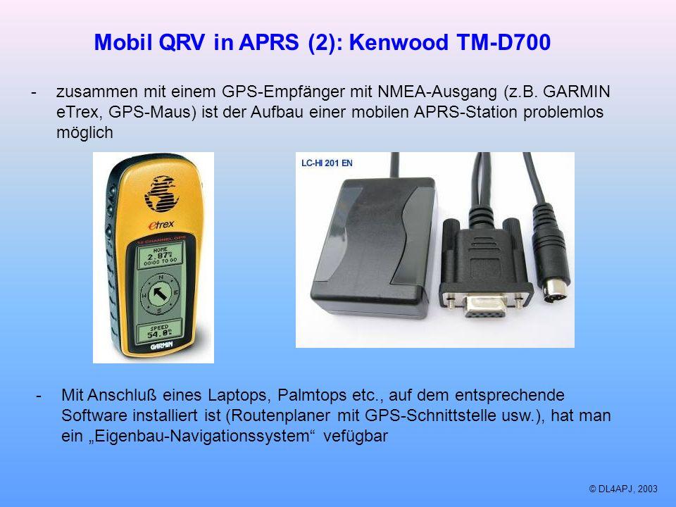 © DL4APJ, 2003 Mobil QRV in APRS (2): Kenwood TM-D700 -zusammen mit einem GPS-Empfänger mit NMEA-Ausgang (z.B. GARMIN eTrex, GPS-Maus) ist der Aufbau