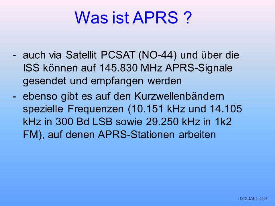 © DL4APJ, 2003 Was ist APRS ? -auch via Satellit PCSAT (NO-44) und über die ISS können auf 145.830 MHz APRS-Signale gesendet und empfangen werden -ebe