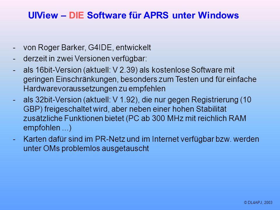 © DL4APJ, 2003 UIView – DIE Software für APRS unter Windows -von Roger Barker, G4IDE, entwickelt -derzeit in zwei Versionen verfügbar: -als 16bit-Vers
