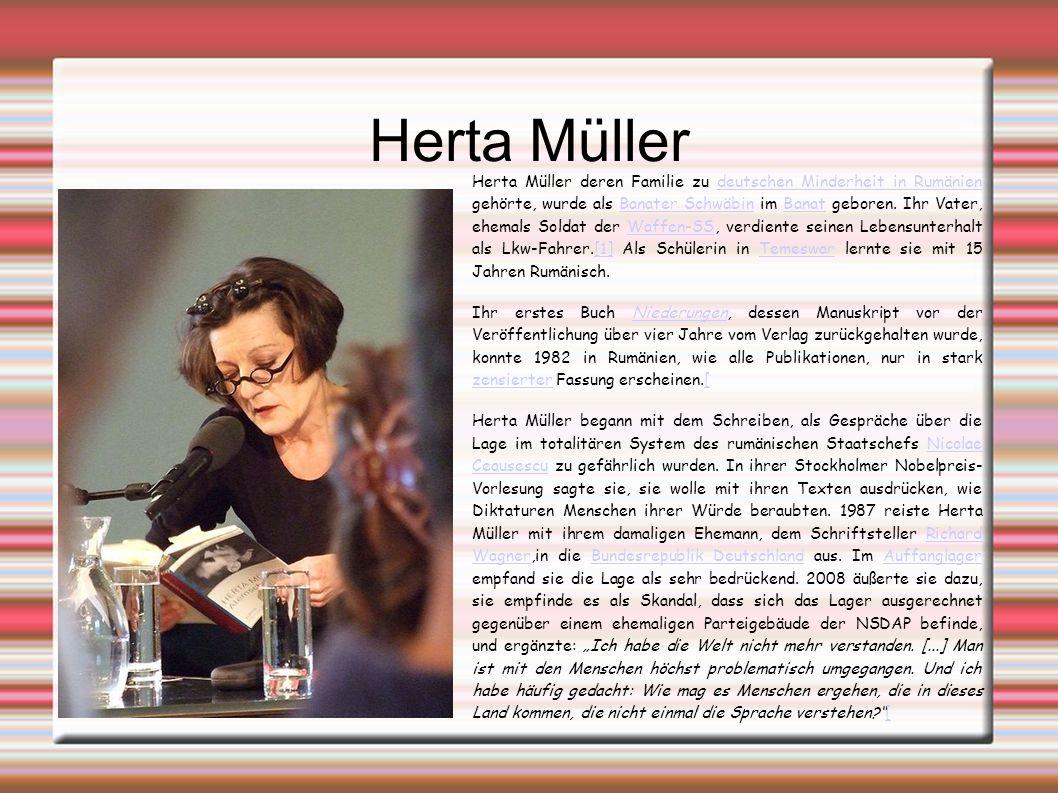 Herta Müller Herta Müller deren Familie zu deutschen Minderheit in Rumänien gehörte, wurde als Banater Schwäbin im Banat geboren.