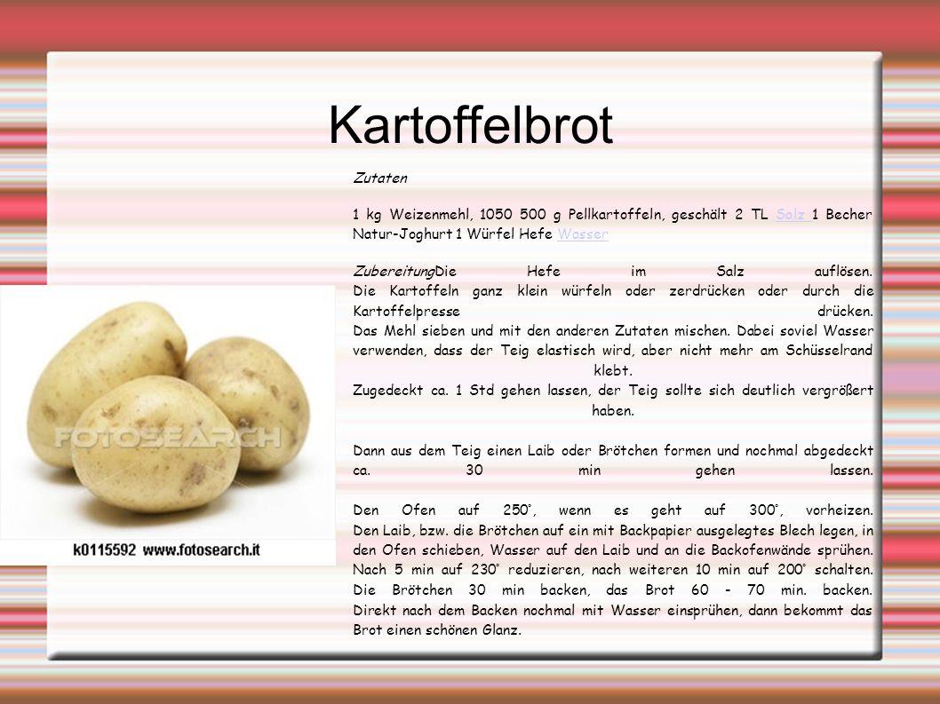Kartoffelbrot Zutaten 1 kg Weizenmehl, 1050 500 g Pellkartoffeln, geschält 2 TL Salz 1 Becher Natur-Joghurt 1 Würfel Hefe WasserSalz Wasser ZubereitungDie Hefe im Salz auflösen.