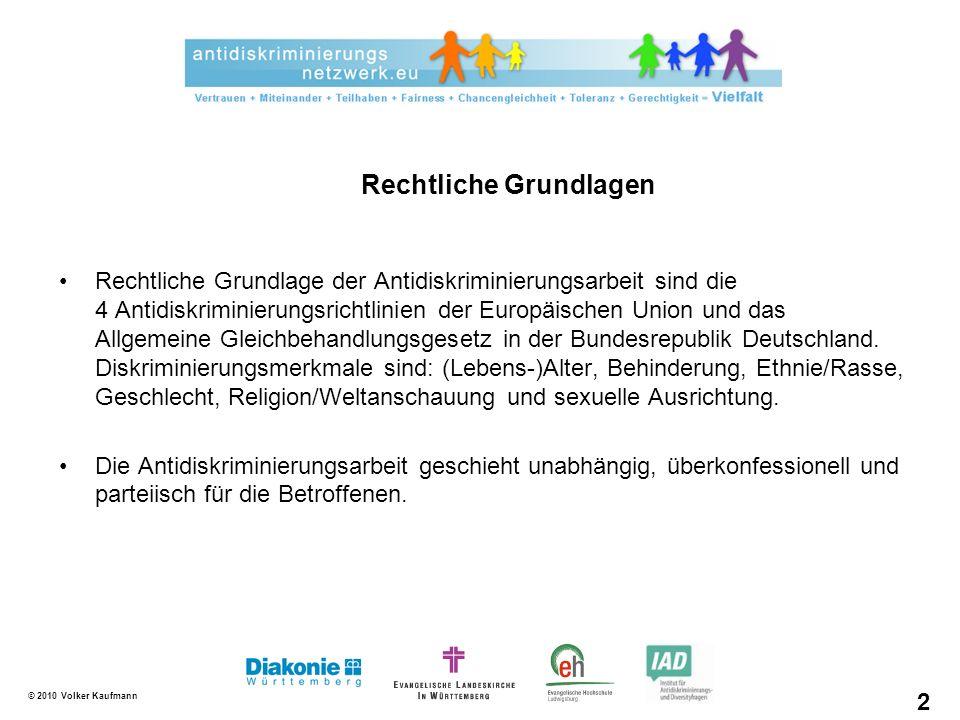 © 2010 Volker Kaufmann Rechtliche Grundlage der Antidiskriminierungsarbeit sind die 4 Antidiskriminierungsrichtlinien der Europäischen Union und das Allgemeine Gleichbehandlungsgesetz in der Bundesrepublik Deutschland.