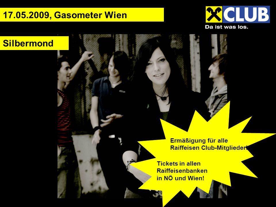 Silbermond 17.05.2009, Gasometer Wien Ermäßigung für alle Raiffeisen Club-Mitglieder.