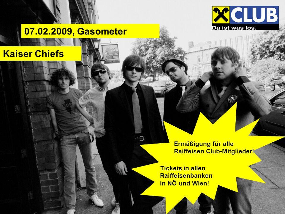 Kaiser Chiefs 07.02.2009, Gasometer Ermäßigung für alle Raiffeisen Club-Mitglieder.