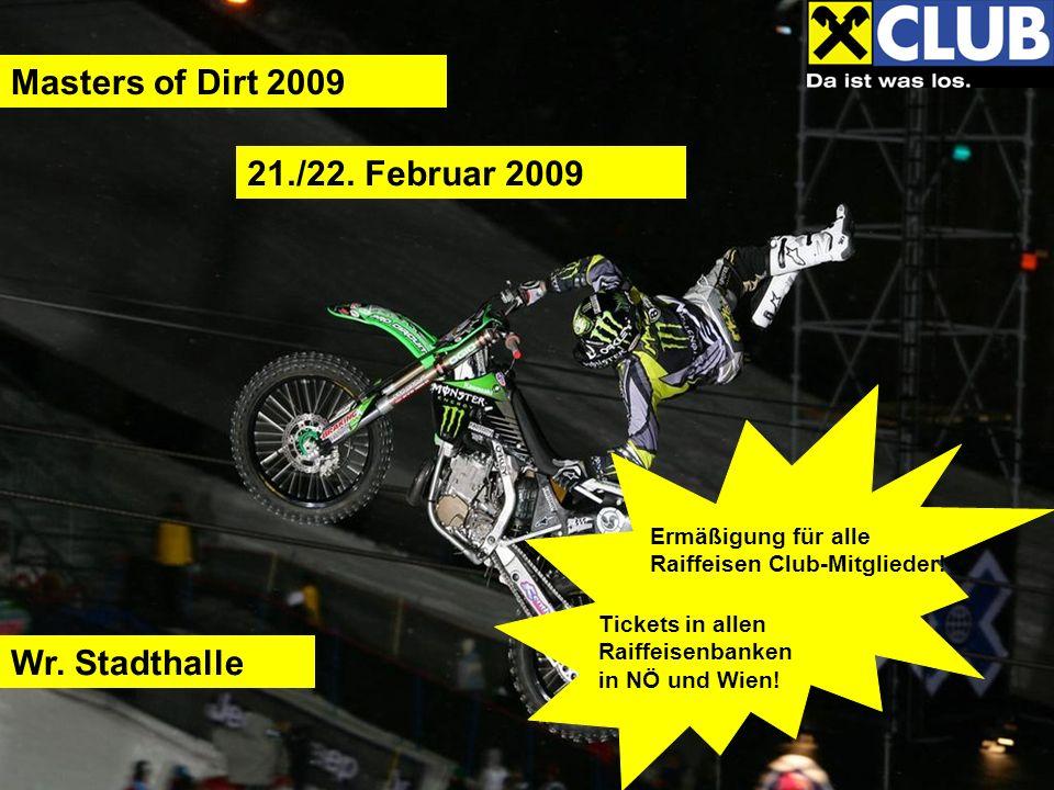 Masters of Dirt 2009 21./22. Februar 2009 Ermäßigung für alle Raiffeisen Club-Mitglieder.