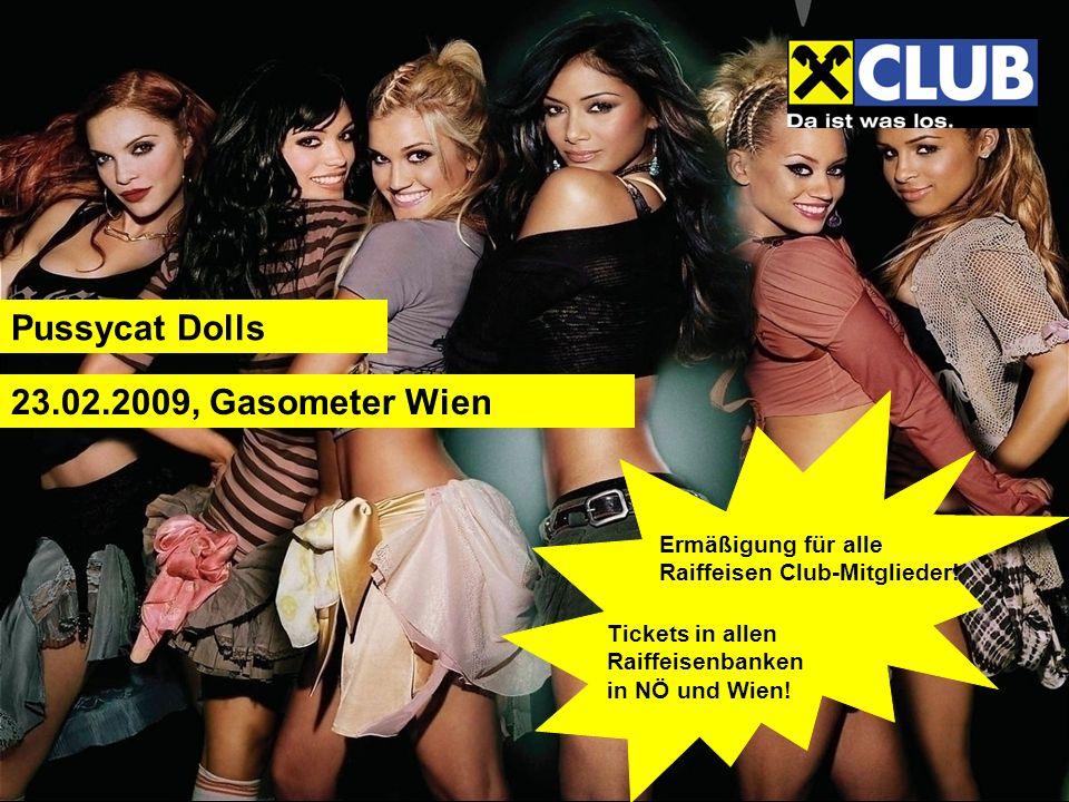 Pussycat Dolls 23.02.2009, Gasometer Wien Ermäßigung für alle Raiffeisen Club-Mitglieder.