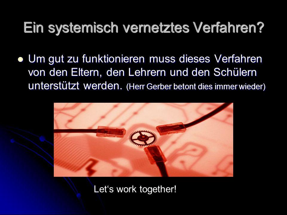 Ein systemisch vernetztes Verfahren? Um gut zu funktionieren muss dieses Verfahren von den Eltern, den Lehrern und den Schülern unterstützt werden. (H