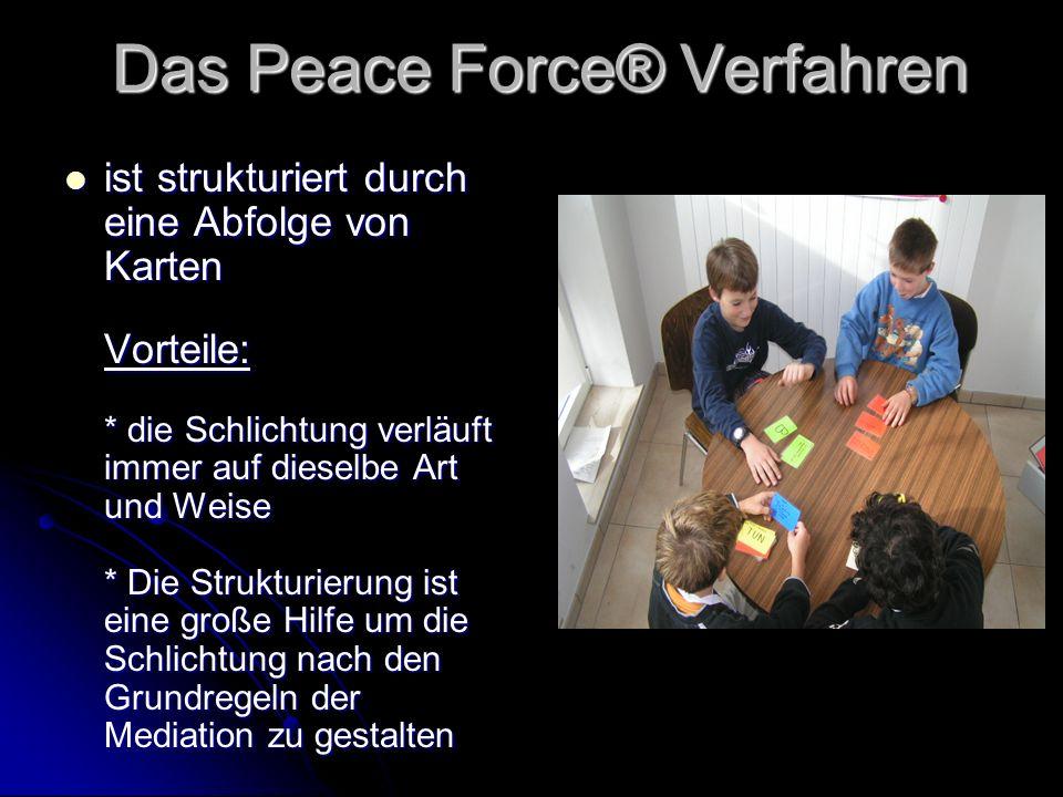 Das Peace Force® Verfahren ist strukturiert durch eine Abfolge von Karten Vorteile: * die Schlichtung verläuft immer auf dieselbe Art und Weise * Die Strukturierung ist eine große Hilfe um die Schlichtung nach den Grundregeln der Mediation zu gestalten