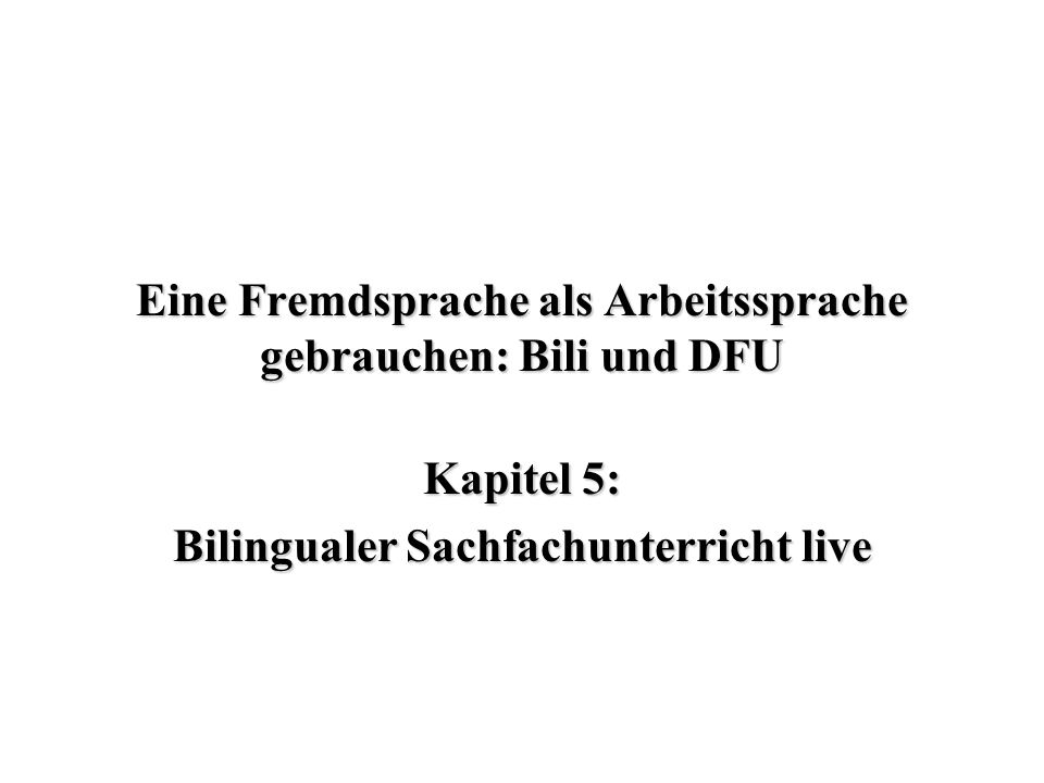 Eine Fremdsprache als Arbeitssprache gebrauchen: Bili und DFU Kapitel 5: Bilingualer Sachfachunterricht live