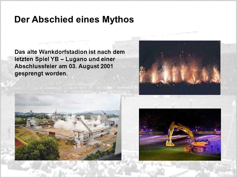 Der Abschied eines Mythos Das alte Wankdorfstadion ist nach dem letzten Spiel YB – Lugano und einer Abschlussfeier am 03. August 2001 gesprengt worden