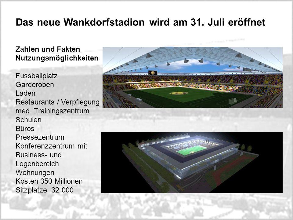 Das neue Wankdorfstadion wird am 31. Juli eröffnet Zahlen und Fakten Nutzungsmöglichkeiten Fussballplatz Garderoben Läden Restaurants / Verpflegung me