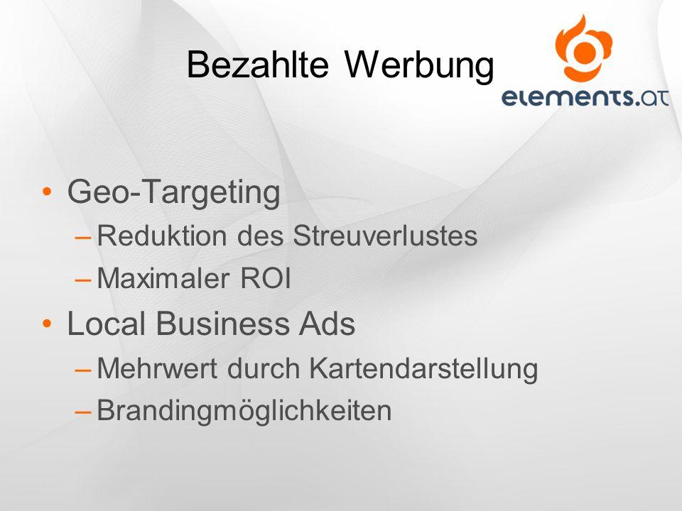 Bezahlte Werbung Geo-Targeting –Reduktion des Streuverlustes –Maximaler ROI Local Business Ads –Mehrwert durch Kartendarstellung –Brandingmöglichkeite