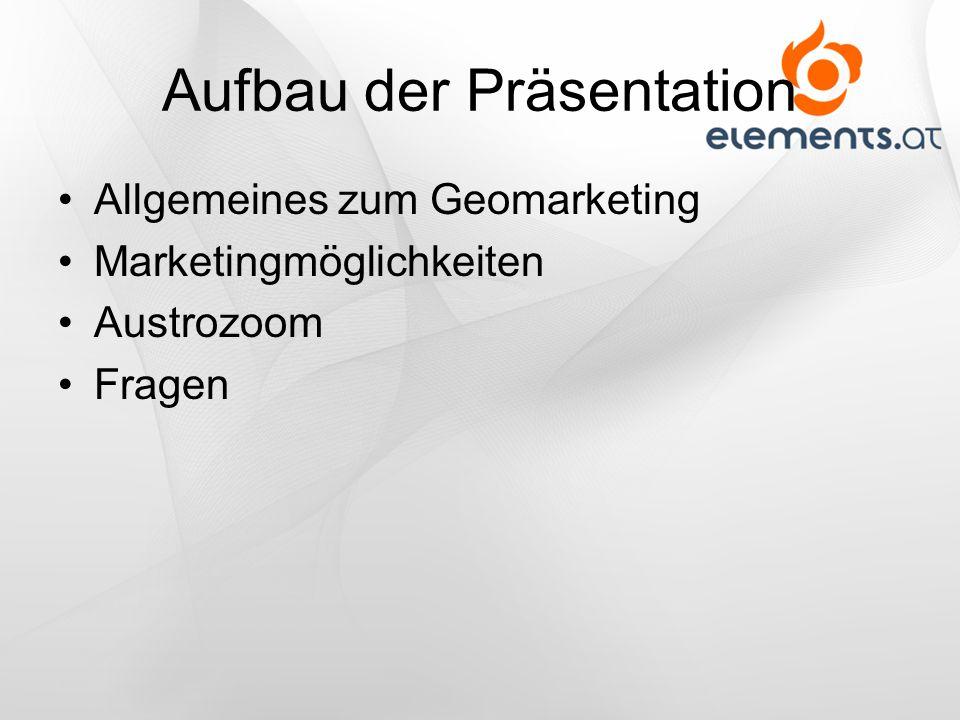 Aufbau der Präsentation Allgemeines zum Geomarketing Marketingmöglichkeiten Austrozoom Fragen