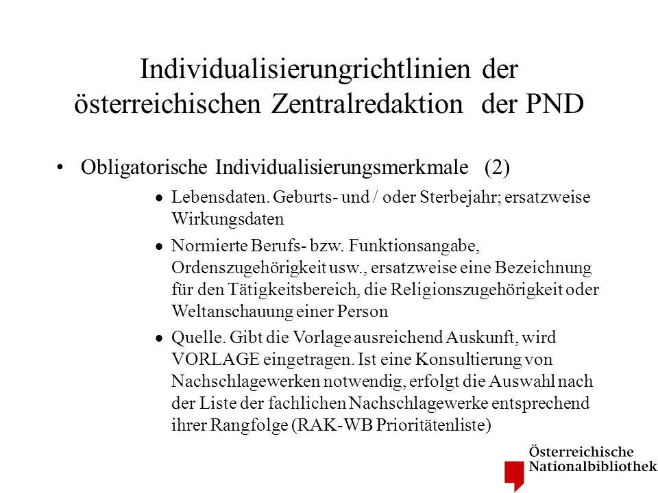 Individualisierungrichtlinien der österreichischen Zentralredaktion der PND Obligatorische Individualisierungsmerkmale (2) Lebensdaten. Geburts- und /