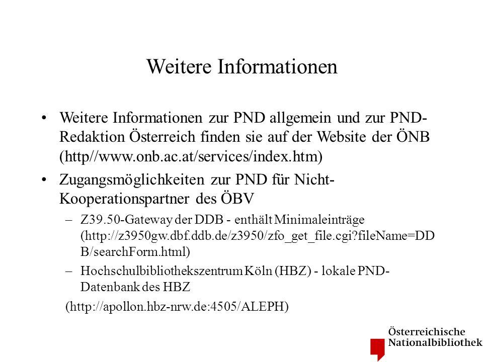Weitere Informationen Weitere Informationen zur PND allgemein und zur PND- Redaktion Österreich finden sie auf der Website der ÖNB (http//www.onb.ac.a