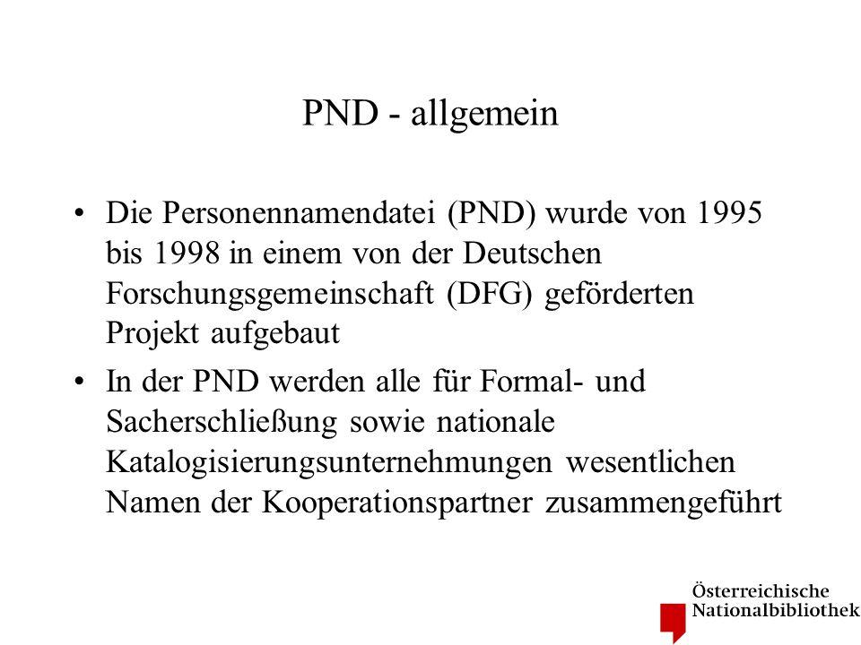 PND - allgemein Die Personennamendatei (PND) wurde von 1995 bis 1998 in einem von der Deutschen Forschungsgemeinschaft (DFG) geförderten Projekt aufge