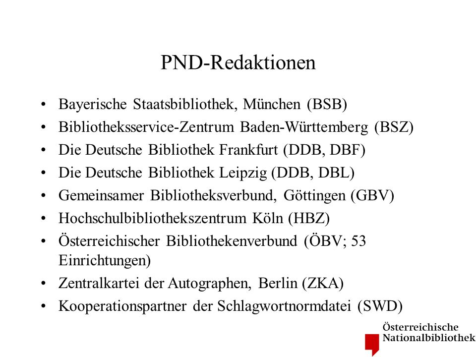 PND-Redaktionen Bayerische Staatsbibliothek, München (BSB) Bibliotheksservice-Zentrum Baden-Württemberg (BSZ) Die Deutsche Bibliothek Frankfurt (DDB,