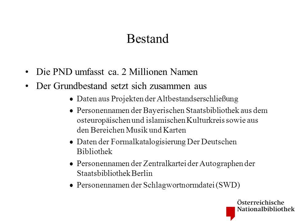 Bestand Die PND umfasst ca. 2 Millionen Namen Der Grundbestand setzt sich zusammen aus Daten aus Projekten der Altbestandserschließung Personennamen d