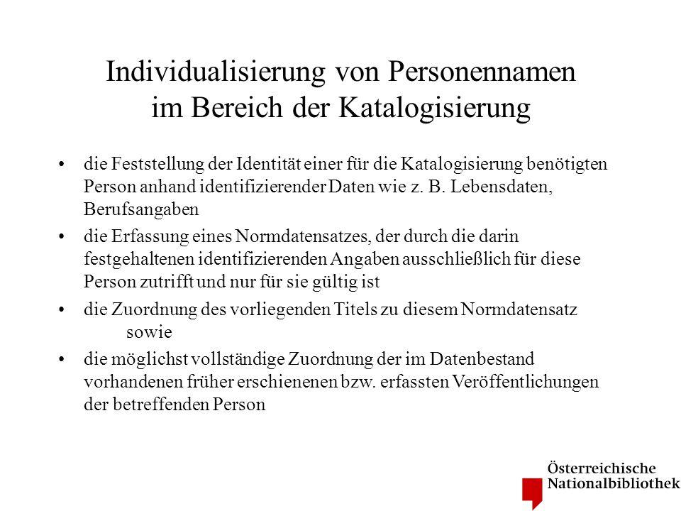 Individualisierungrichtlinien der österreichischen Zentralredaktion der PND allgemein Die Zentralredaktion hat die Kriterien für die Individualisierungrichtlinien unter zwei Hauptgesichtspunkten festgelegt: Erzielung einer gewissen Qualitätssicherung Erzeugung von geeigneten Daten für Kooperationen mit anderen Personennamen-Normdatei-Betreibern