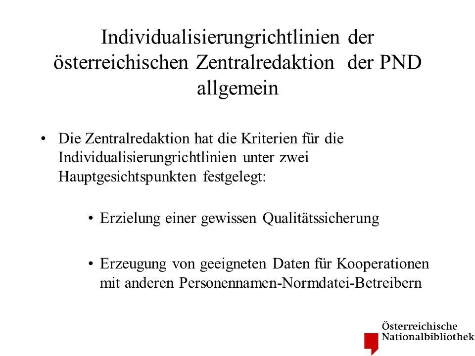Individualisierungrichtlinien der österreichischen Zentralredaktion der PND Obligatorische Individualisierungsmerkmale (1) Ansetzungsform der Person nach RAK-WB (Regeln für die alphabetische Katalogisierung in wissenschaftlichen Bibliotheken) etwaige Verweisungsformen
