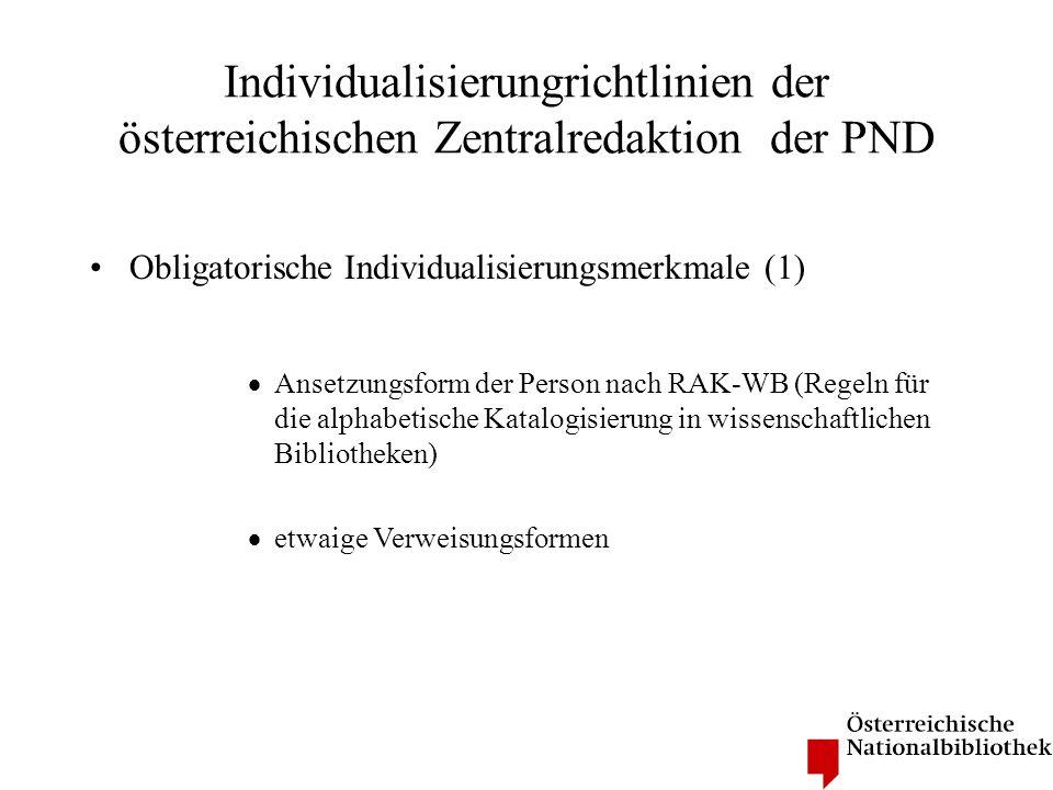 Individualisierungrichtlinien der österreichischen Zentralredaktion der PND Obligatorische Individualisierungsmerkmale (1) Ansetzungsform der Person n