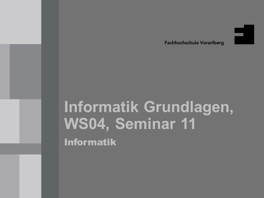 Informatik Grundlagen, Seminar 11 WS04 1 Informatik Grundlagen, WS04, Seminar 11 Informatik