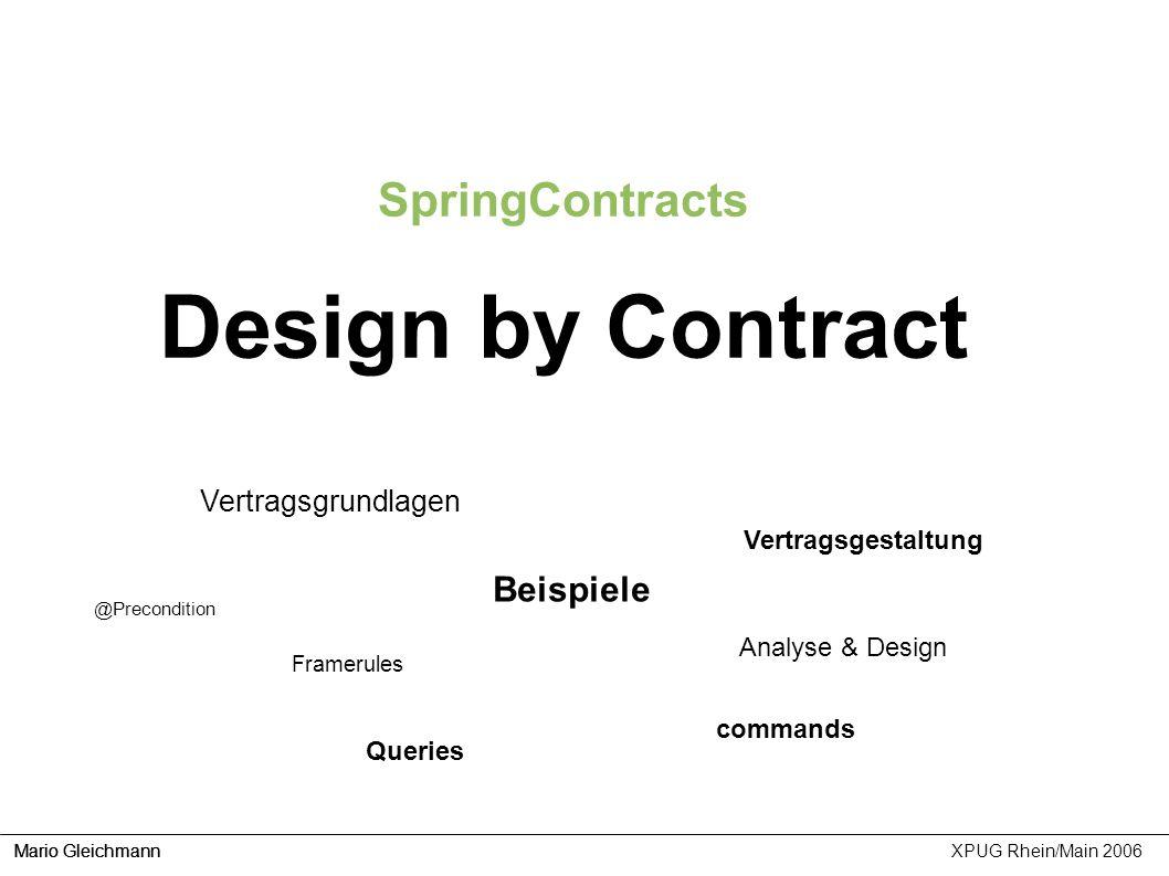 Mario Gleichmann XPUG Rhein/Main 2006 SpringContracts Design by Contract Vertragsgrundlagen Framerules Analyse & Design Vertragsgestaltung Beispiele c