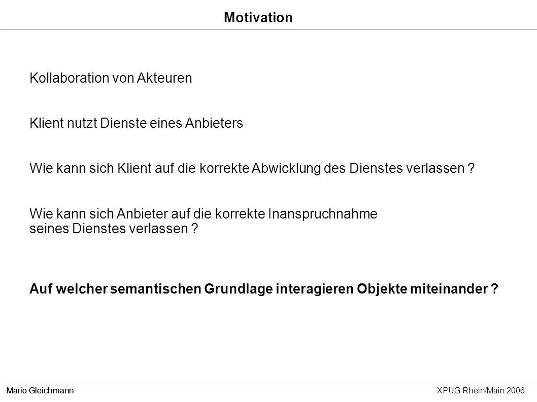 Mario Gleichmann XPUG Rhein/Main 2006 Motivation Kollaboration von Akteuren Klient nutzt Dienste eines Anbieters Wie kann sich Klient auf die korrekte