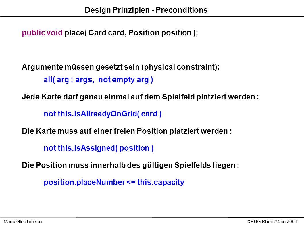 Design Prinzipien - Preconditions Mario Gleichmann XPUG Rhein/Main 2006 public void place( Card card, Position position ); Argumente müssen gesetzt se