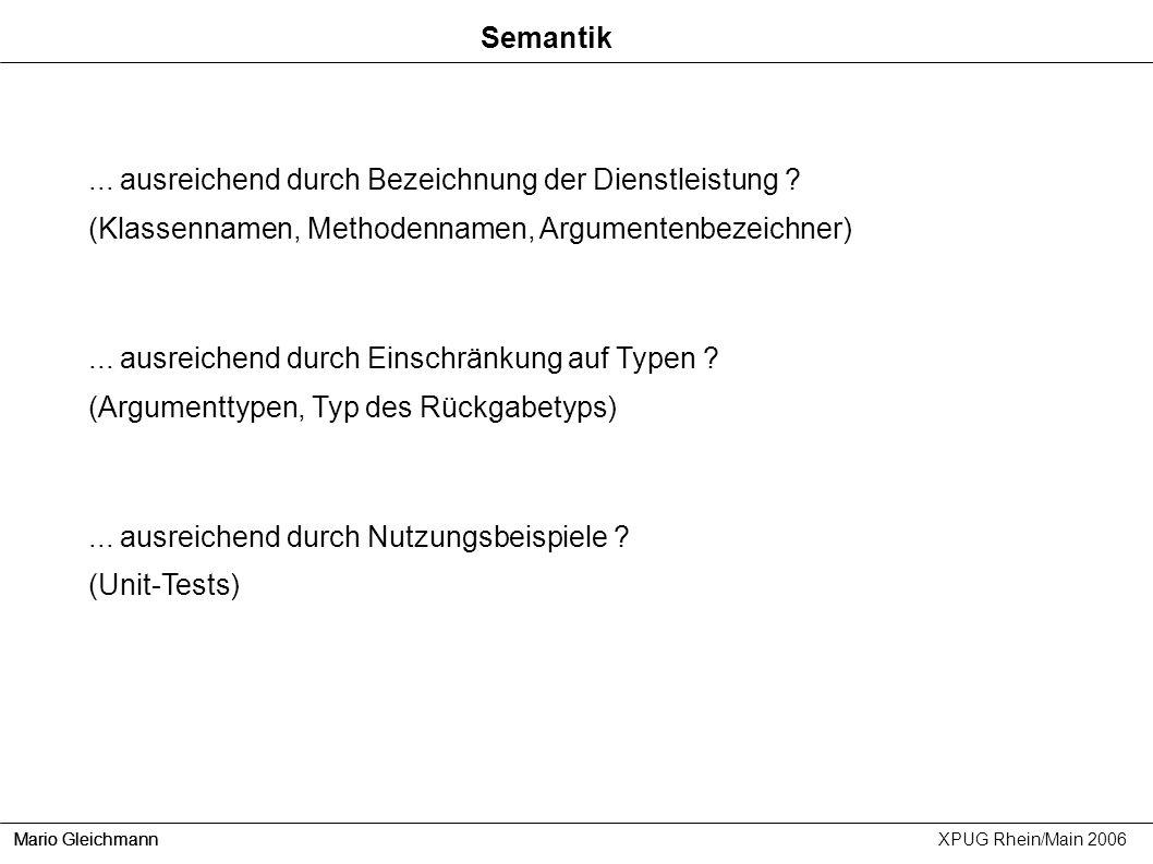 Mario Gleichmann XPUG Rhein/Main 2006 Semantik... ausreichend durch Bezeichnung der Dienstleistung ? (Klassennamen, Methodennamen, Argumentenbezeichne
