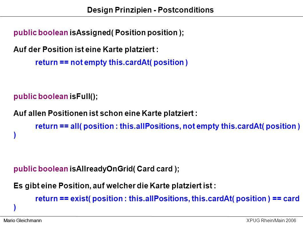 Mario Gleichmann XPUG Rhein/Main 2006 public boolean isAssigned( Position position ); Auf der Position ist eine Karte platziert : return == not empty