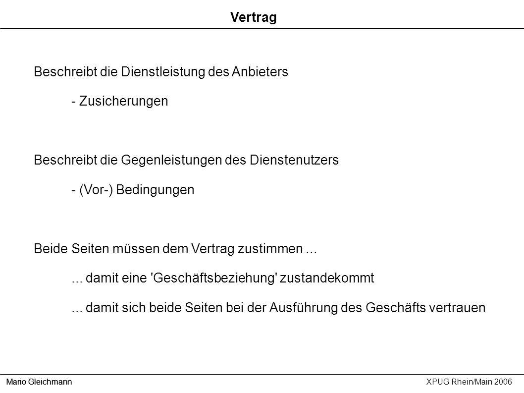 Mario Gleichmann XPUG Rhein/Main 2006 Vertrag Beschreibt die Dienstleistung des Anbieters - Zusicherungen Beschreibt die Gegenleistungen des Dienstenu