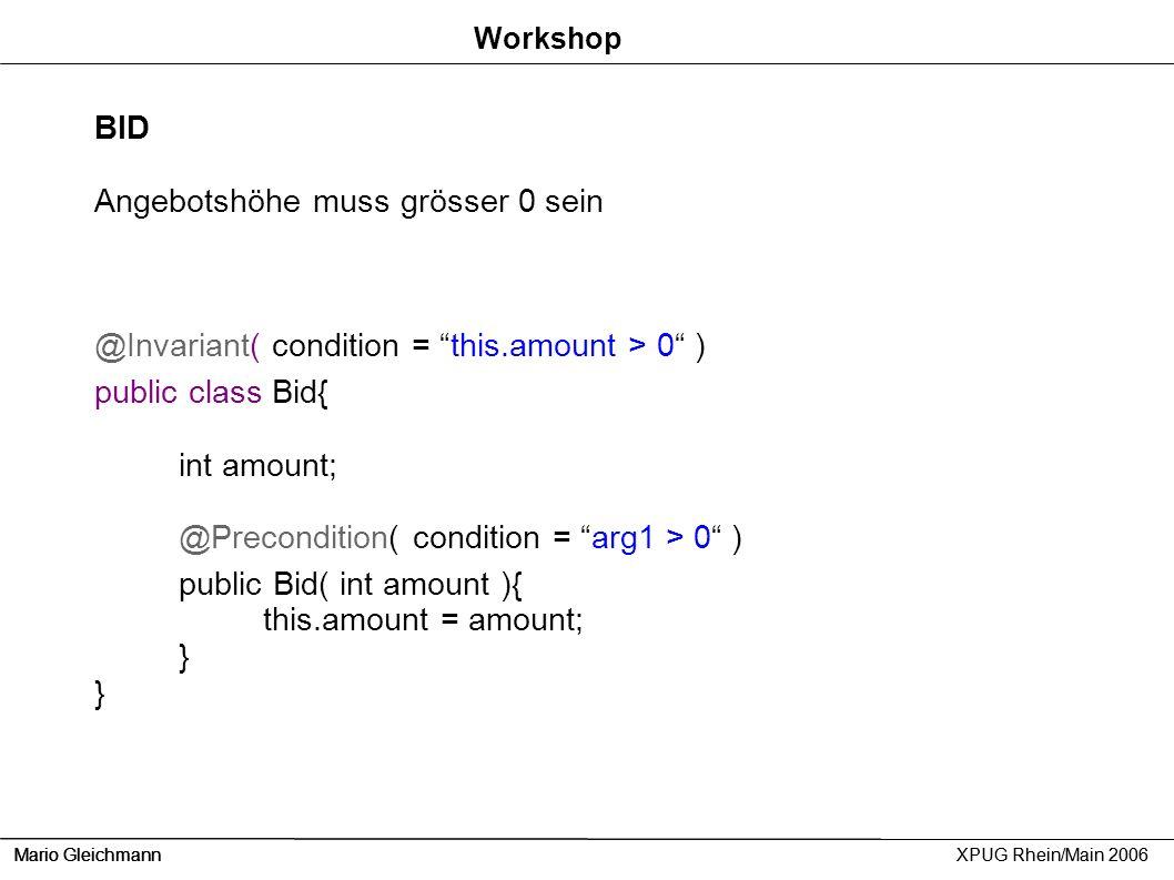 Mario Gleichmann XPUG Rhein/Main 2006 Workshop Mario GleichmannXPUG Rhein/Main 2006 BID Angebotshöhe muss grösser 0 sein @Invariant( condition = this.