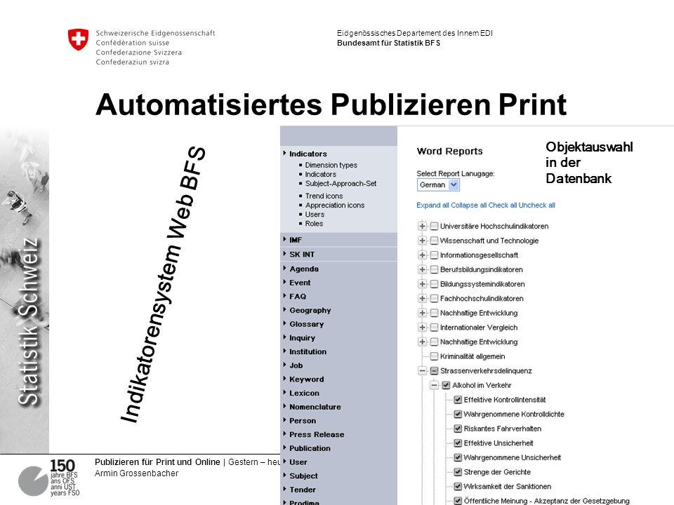 11 Publizieren für Print und Online | Gestern – heute – morgen Armin Grossenbacher Eidgenössisches Departement des Innern EDI Bundesamt für Statistik BFS Automatisiertes Publizieren Print Indikatorensystem Web BFS Objektauswahl in der Datenbank
